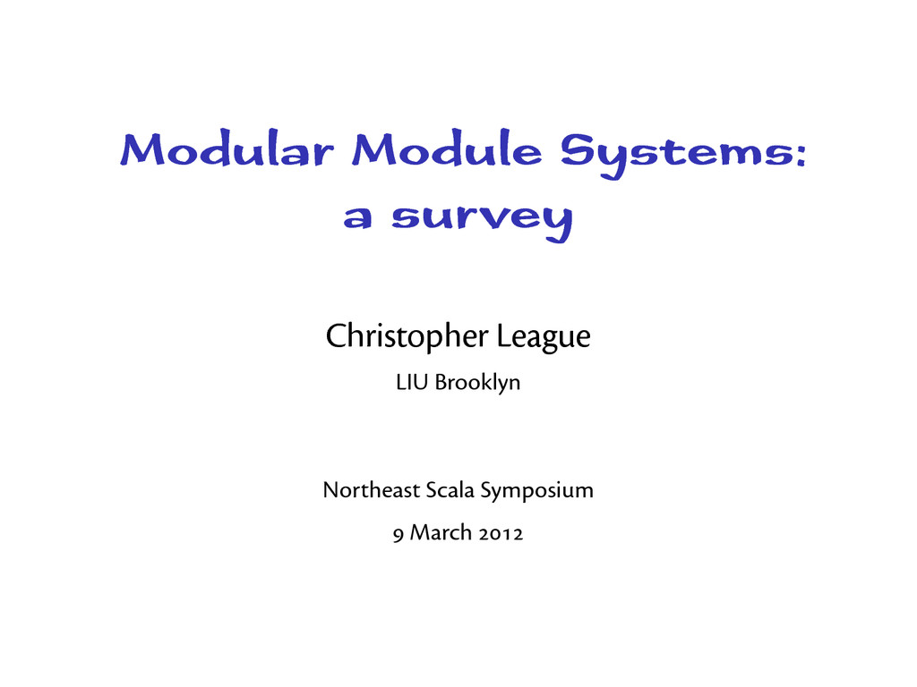 Modular Module Systems: a survey Christopher Le...