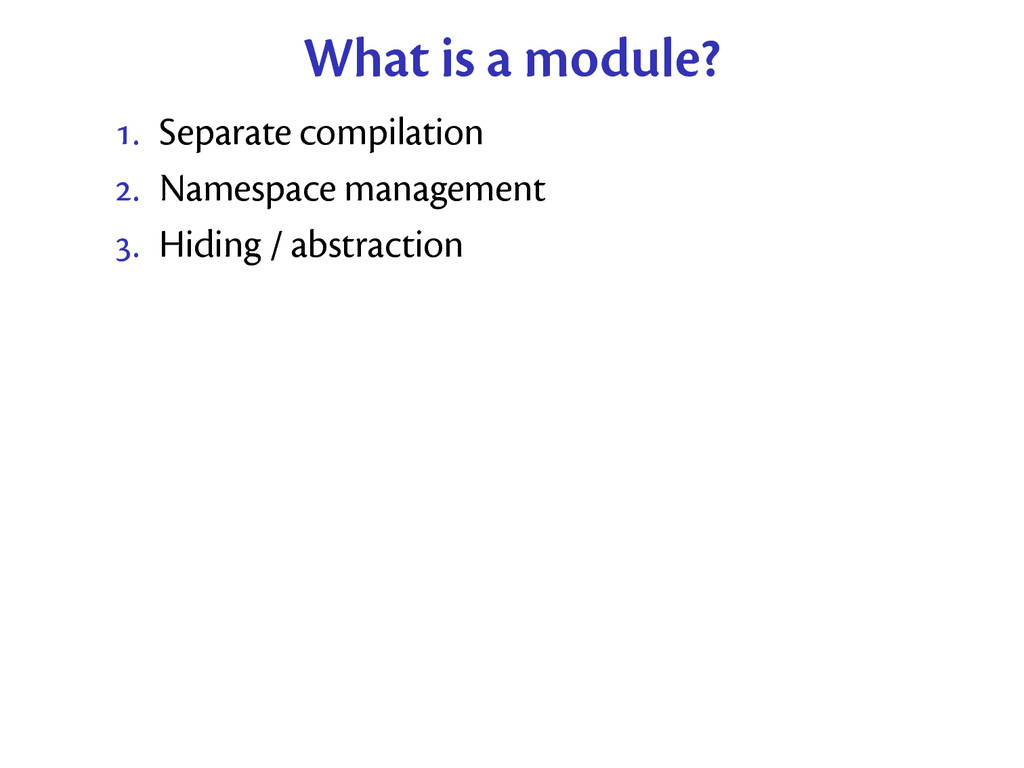 What is a module? . Separate compilation . Na...