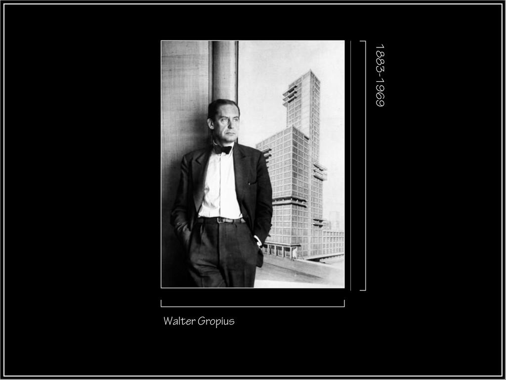 Walter Gropius 1883-1969