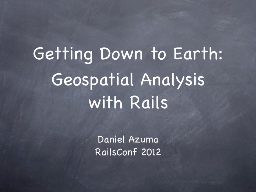 Getting Down to Earth: Daniel Azuma RailsConf 2...