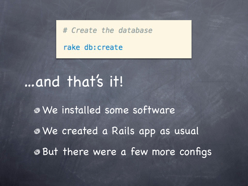 We installed some software We created a Rails a...