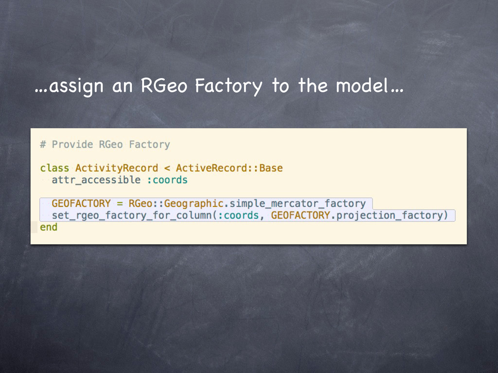 …assign an RGeo Factory to the model…