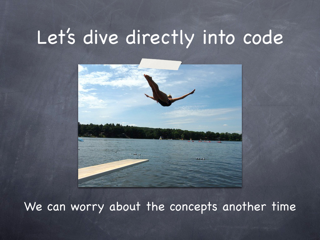 Let's dive directly into code We can worry abou...