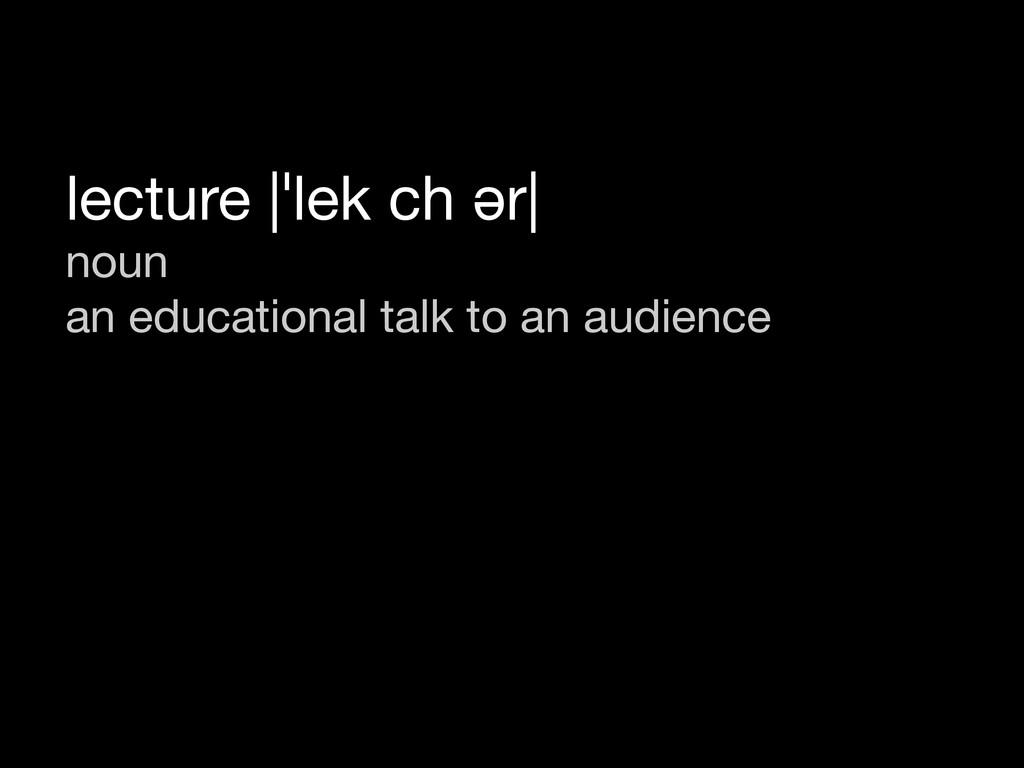 lecture |ˈlek ch ər| noun an educational talk t...