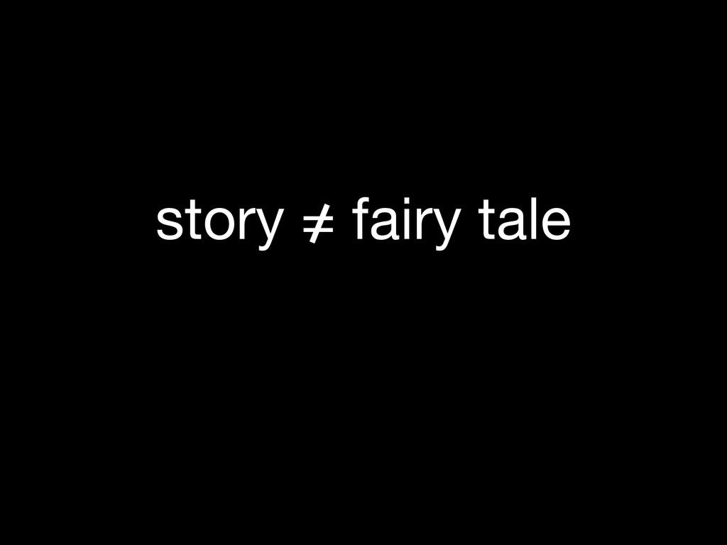 story = fairy tale