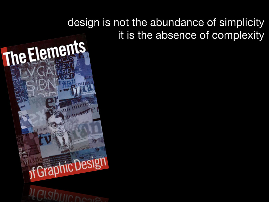 design is not the abundance of simplicity it is...
