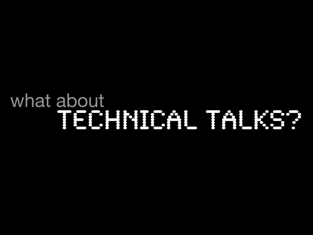 technical talks? what about