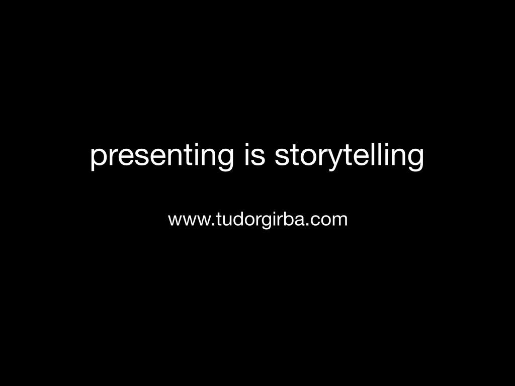 presenting is storytelling www.tudorgirba.com