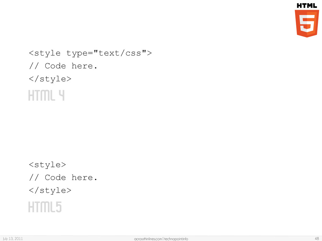 HTML 4 <style> // Code here. </style> July 13, ...