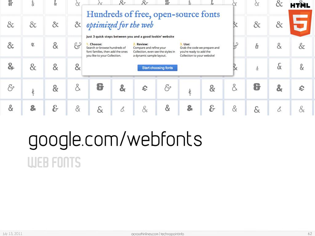 WEB FONTS google.com/webfonts July 13, 2011 acr...