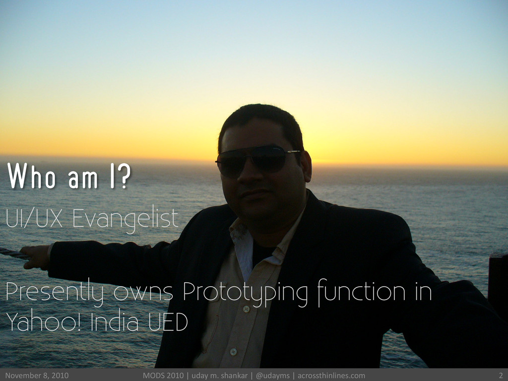 Who am I? 2  UI/UX Evangelist Presently owns...