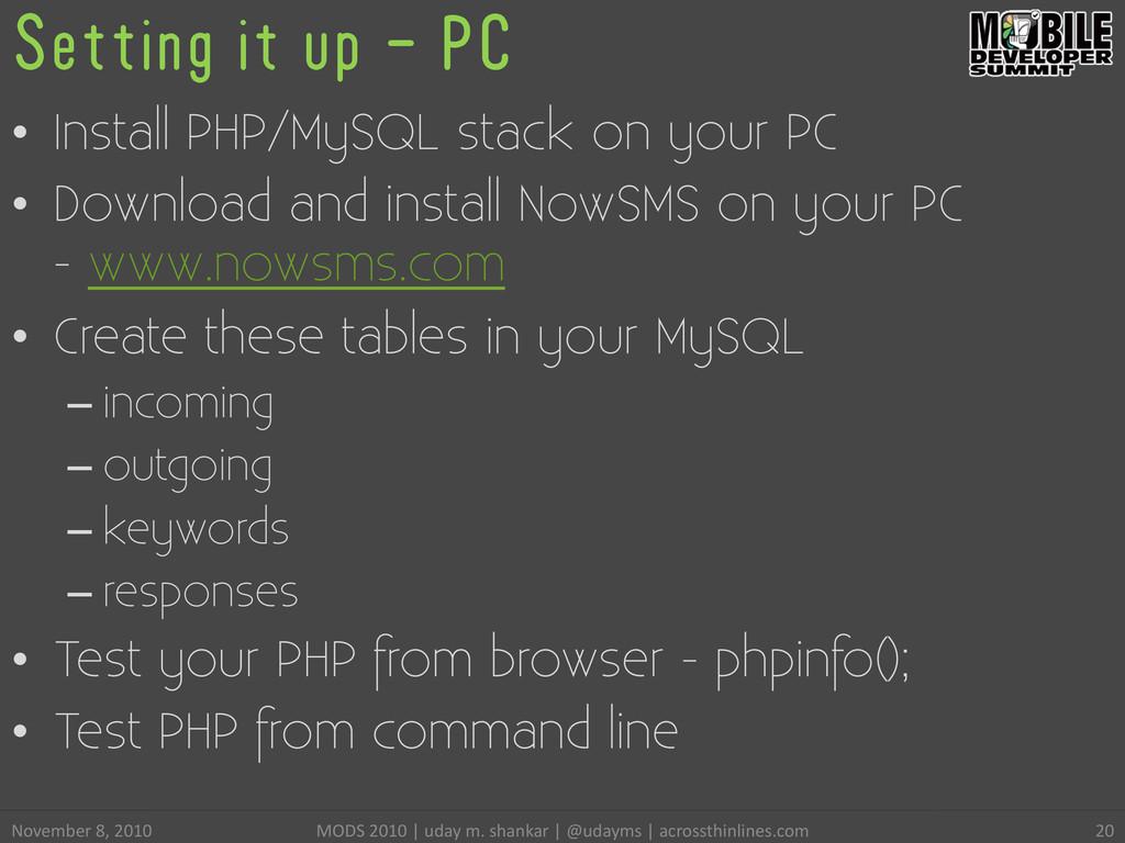 Setting it up - PC • Install PHP/MySQL stack o...