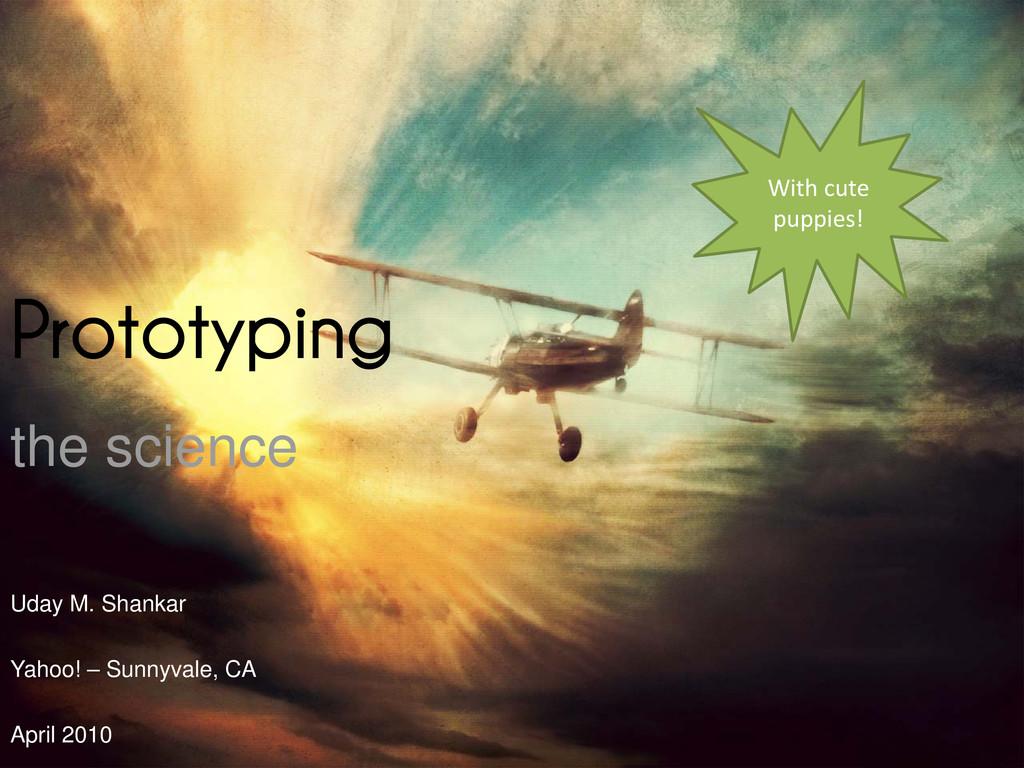 Prototyping the science Uday M. Shankar Yahoo! ...
