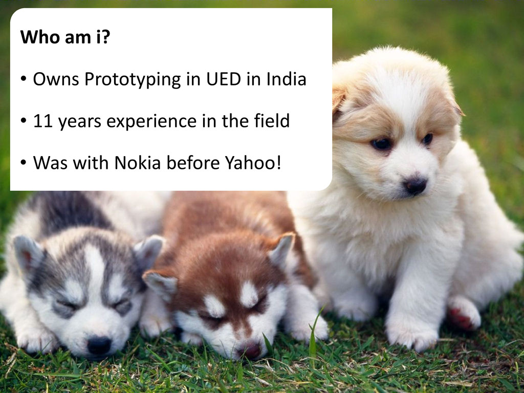 Who am i? • Owns Prototyping in UED in India • ...
