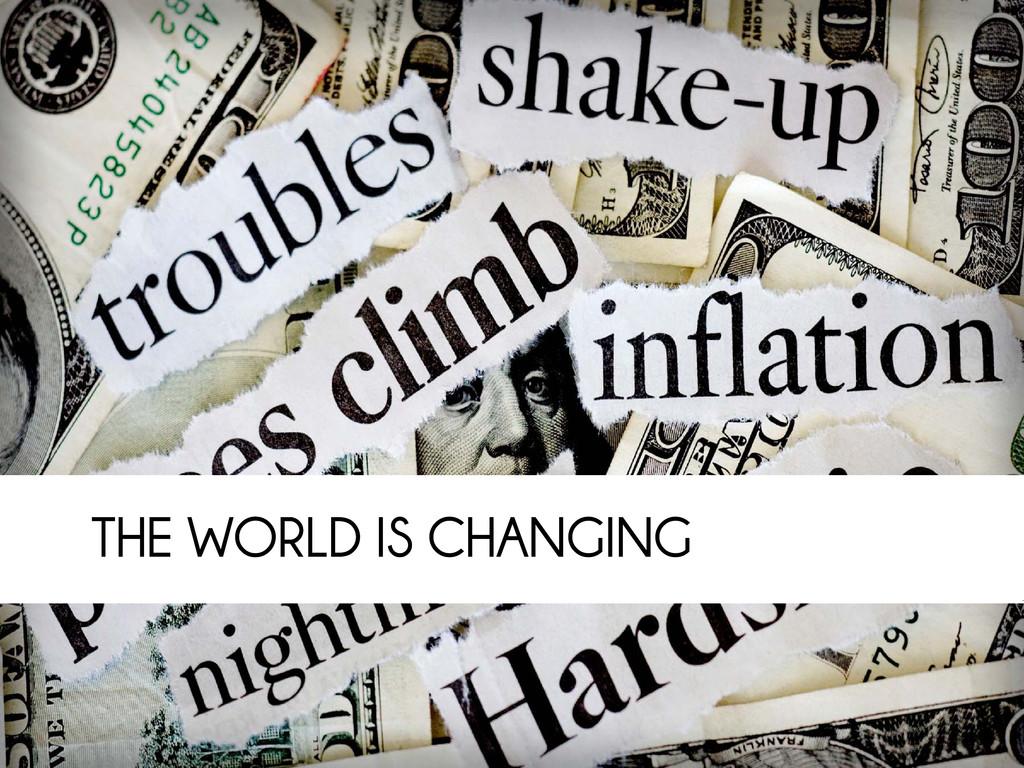 THE WORLD IS CHANGING THE WORLD IS CHANGING