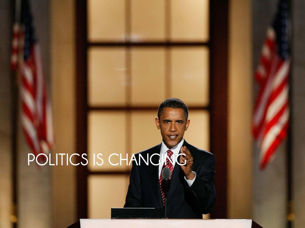 POLITICS IS CHANGING POLITICS IS CHANGING
