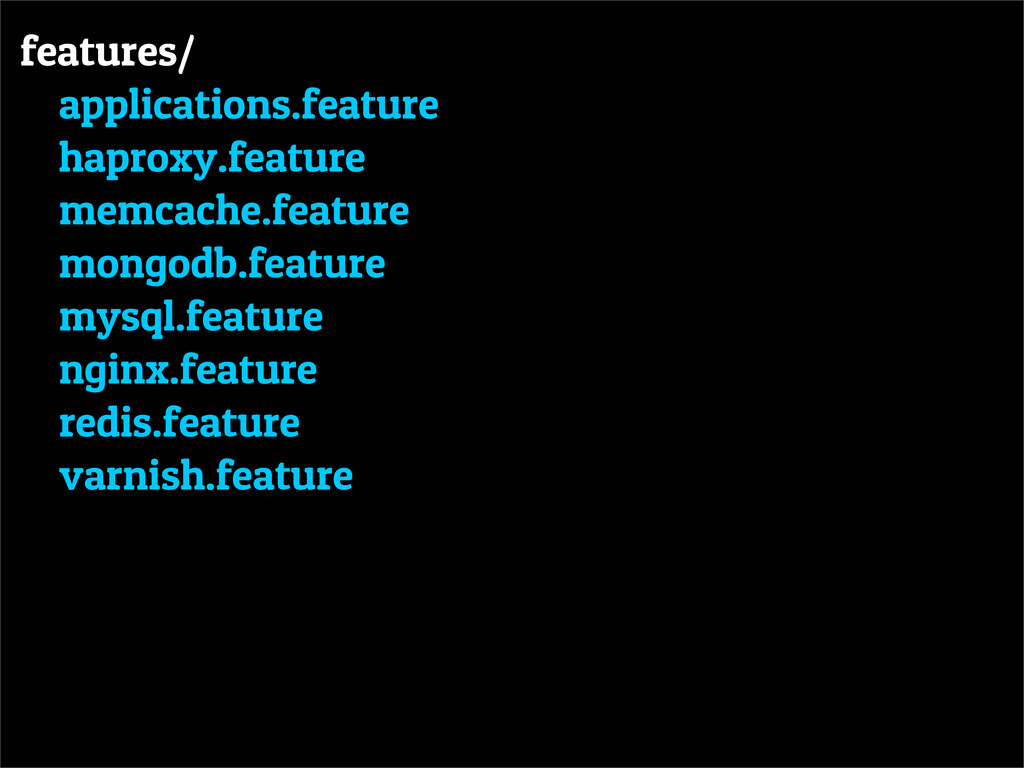 features/ applications.feature haproxy.feature ...