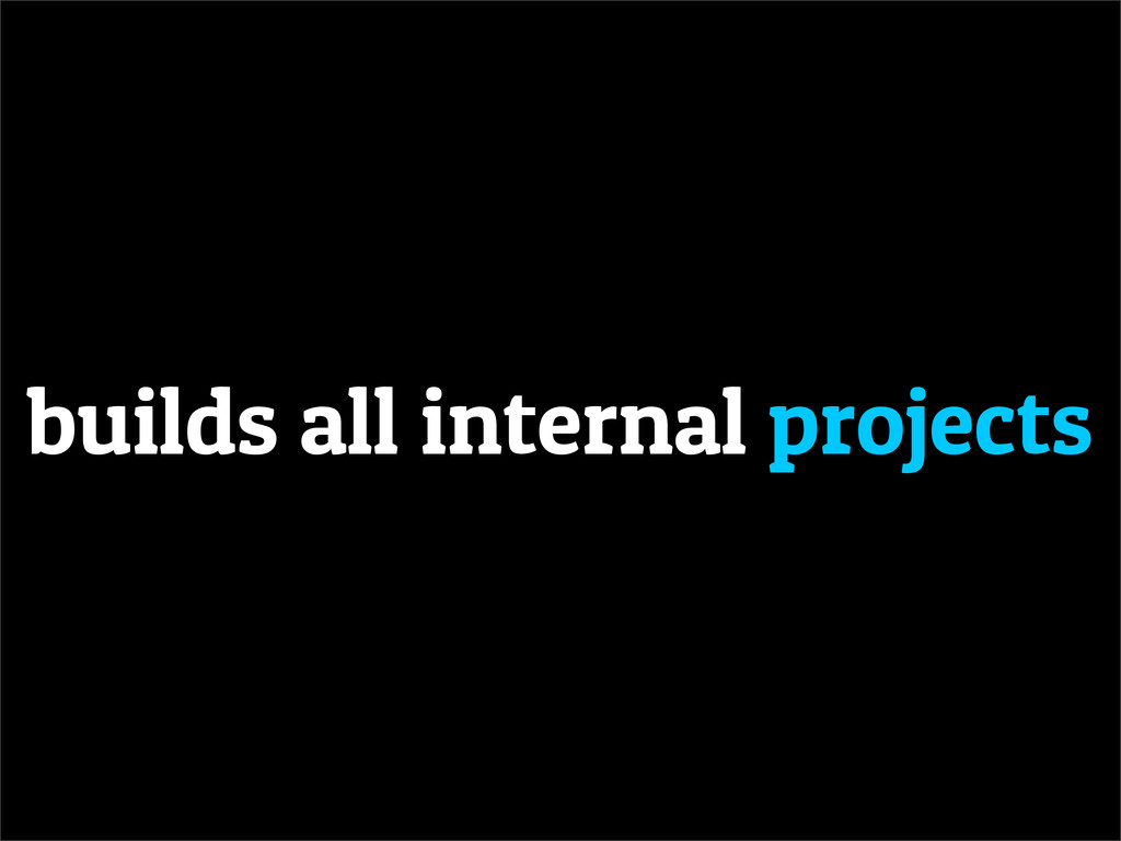 builds all internal projects