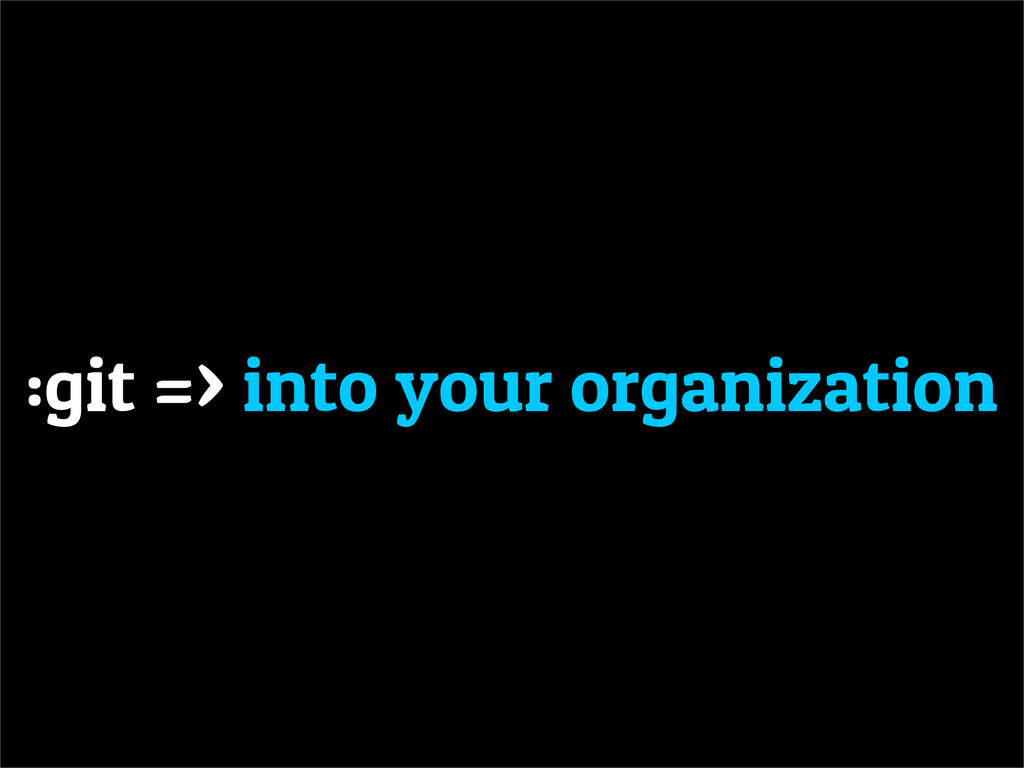:git => into your organization