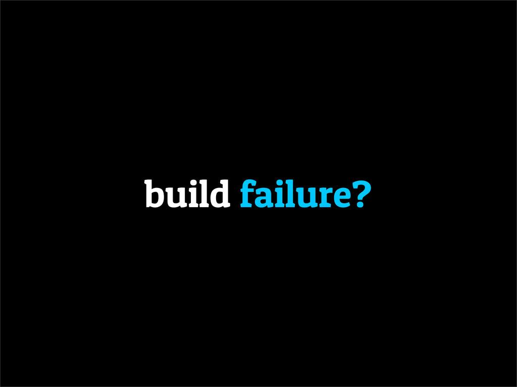 build failure?