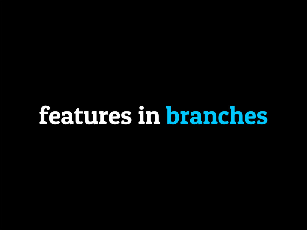 features in branches