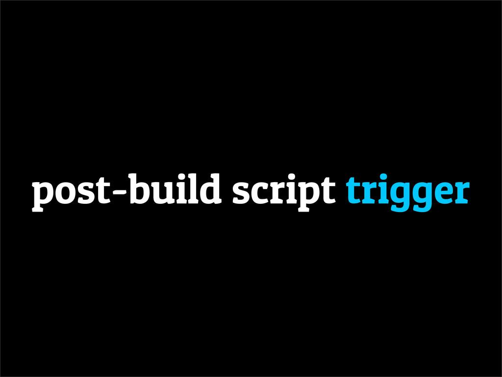 post-build script trigger