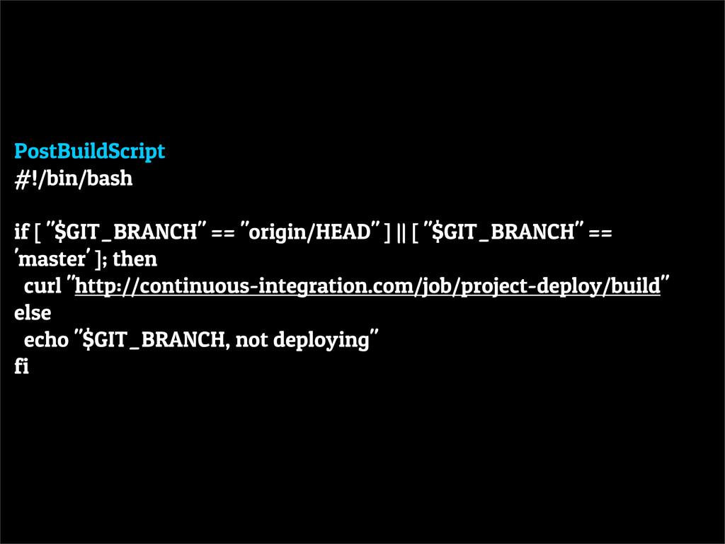 """PostBuildScript #!/bin/bash if [ """"$GIT_BRANCH"""" ..."""