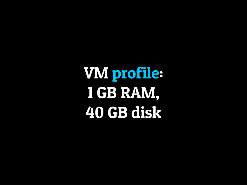 VM profile: 1 GB RAM, 40 GB disk