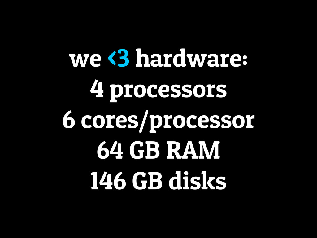 we <3 hardware: 4 processors 6 cores/processor ...
