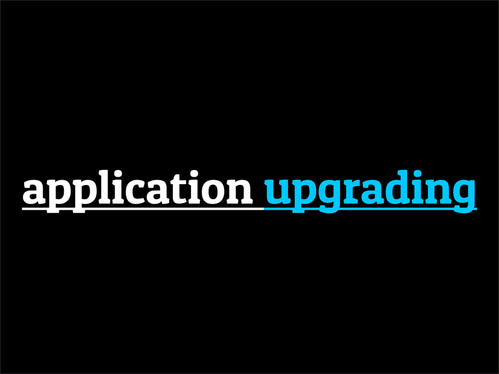 application upgrading