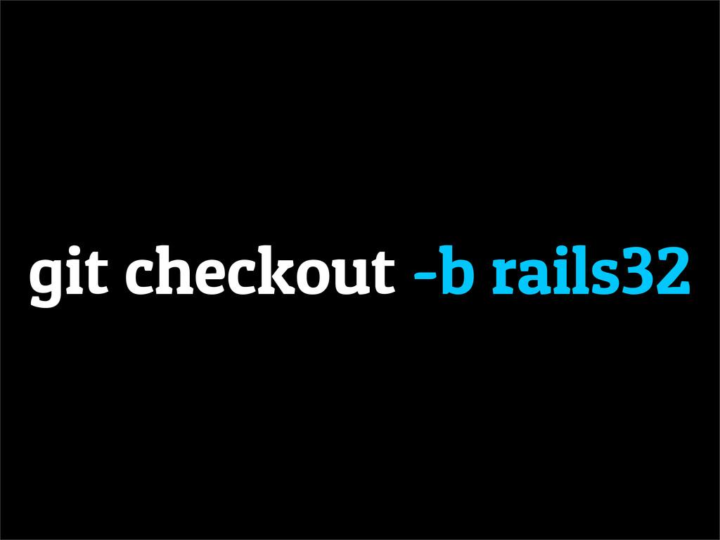 git checkout -b rails32