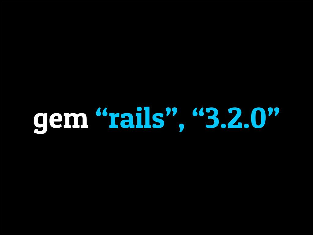 """gem """"rails"""", """"3.2.0"""""""