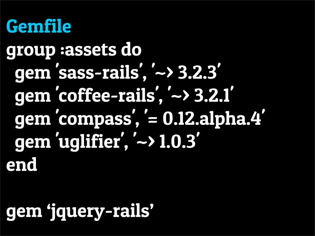 Gemfile group :assets do gem 'sass-rails', '~> ...