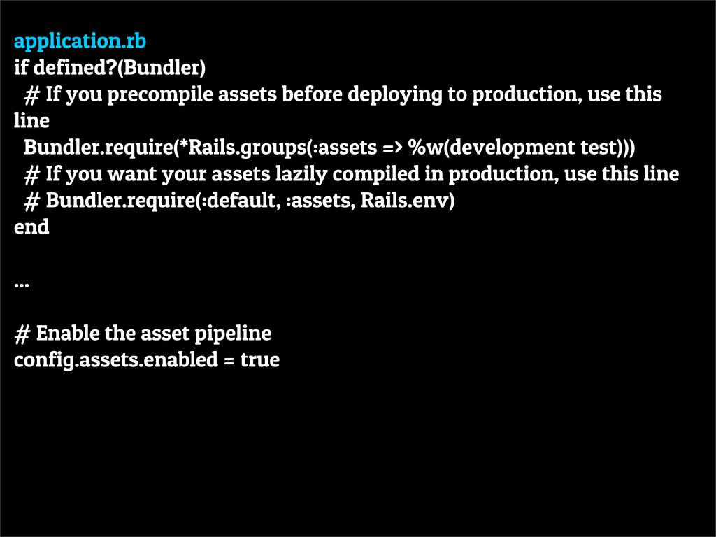 application.rb if defined?(Bundler) # If you pr...