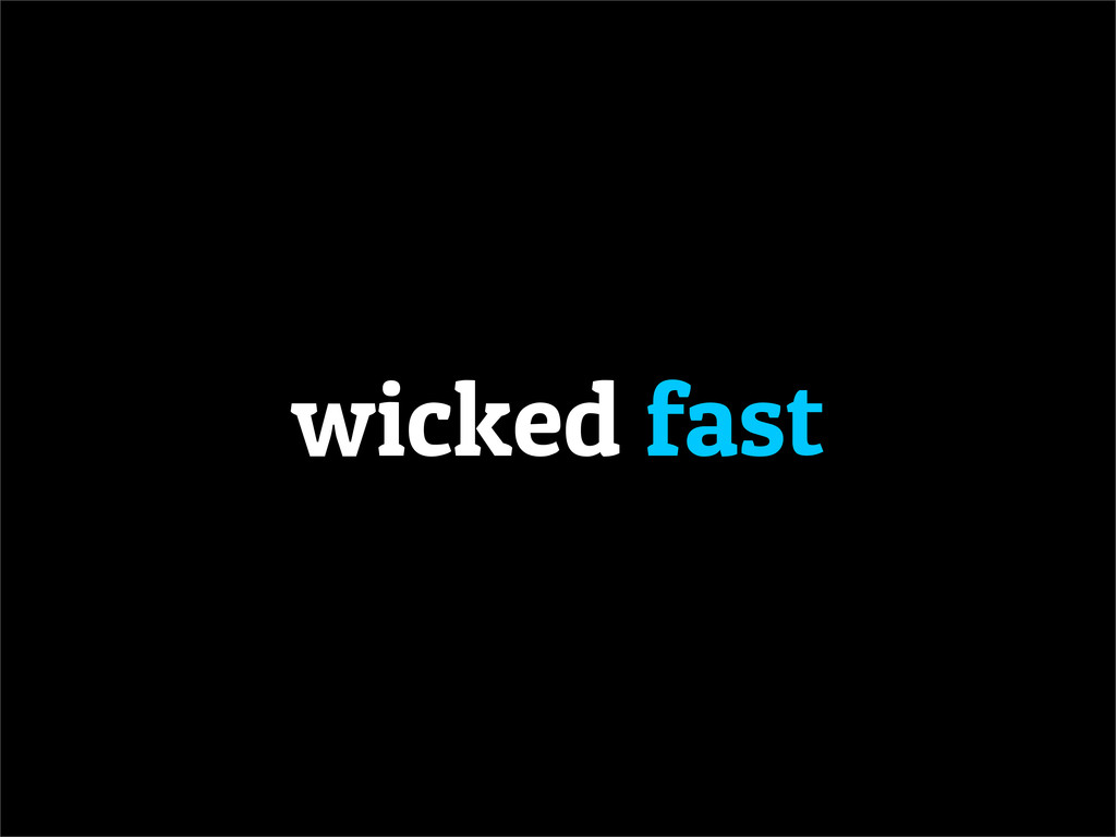 wicked fast