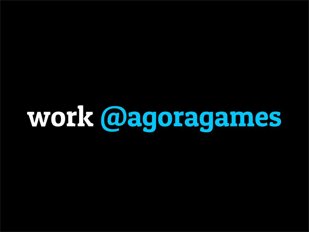 work @agoragames