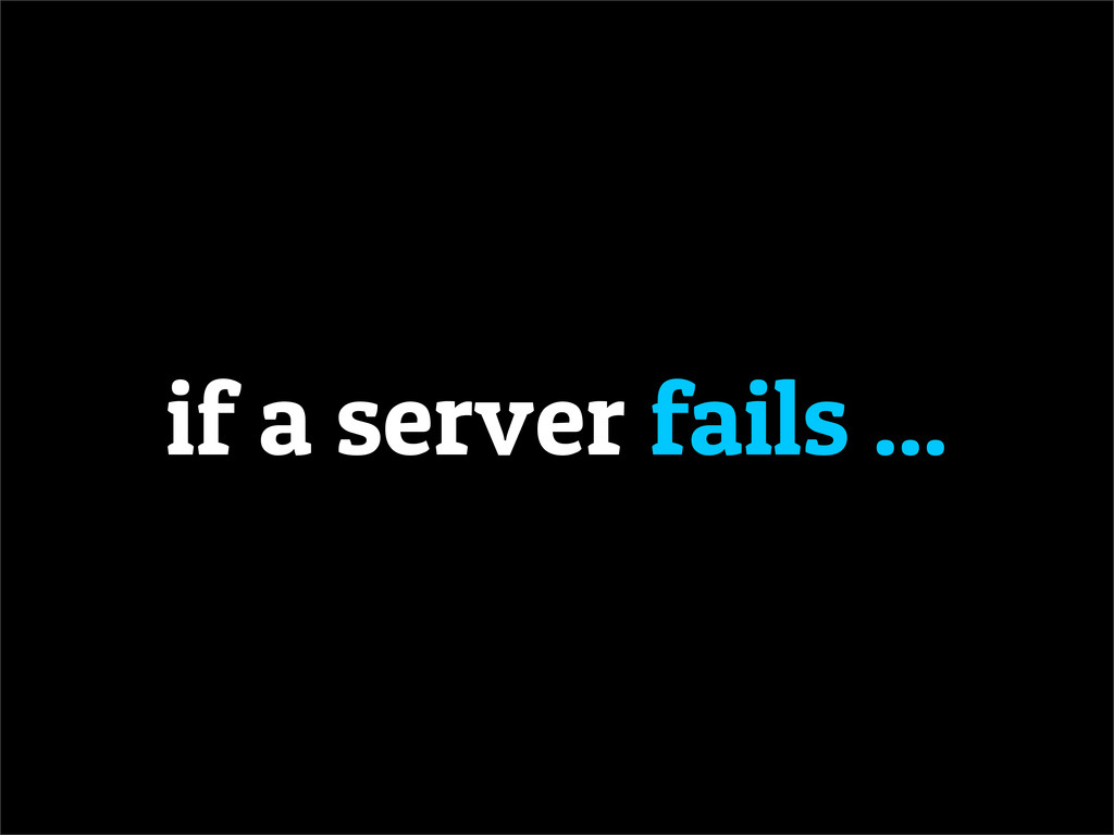 if a server fails ...