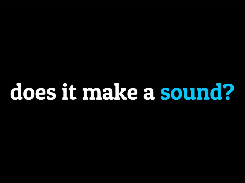 does it make a sound?