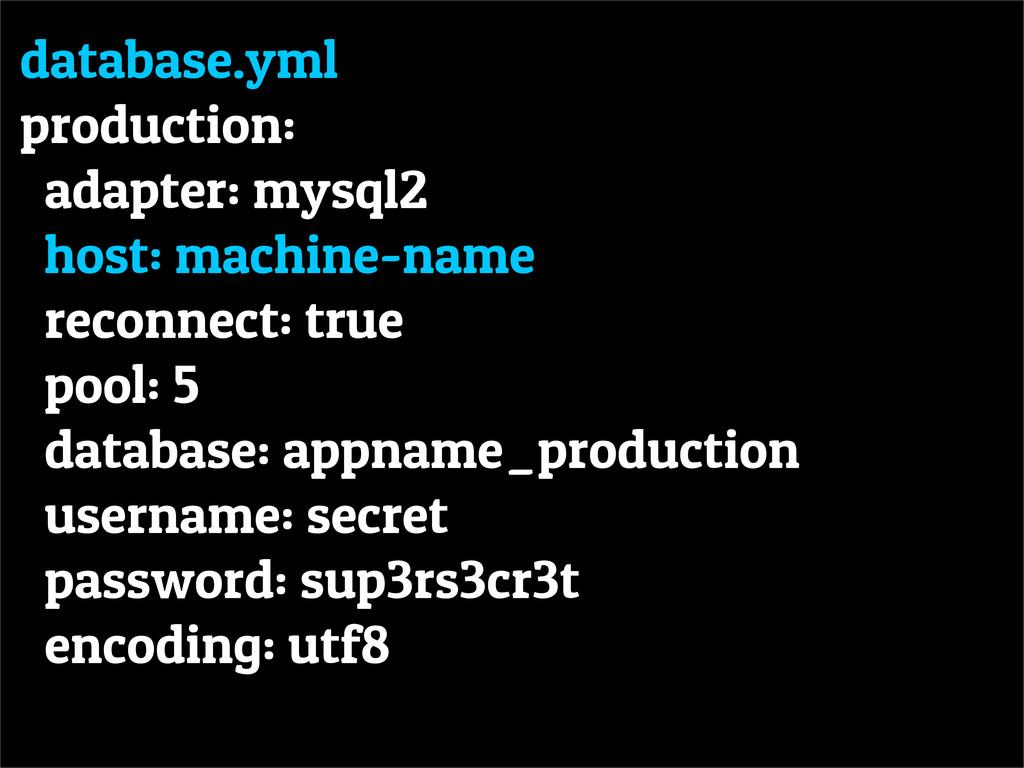 database.yml production: adapter: mysql2 host: ...