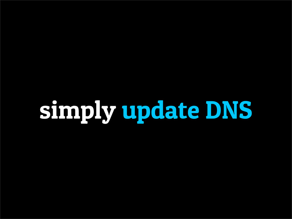 simply update DNS
