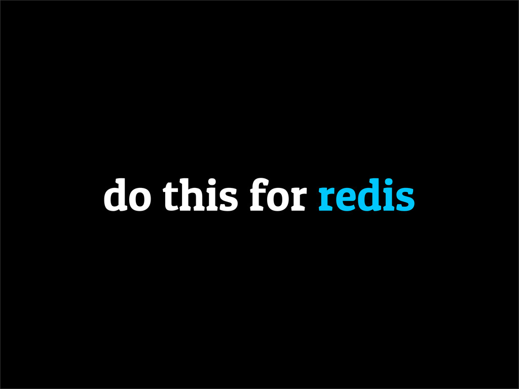 do this for redis