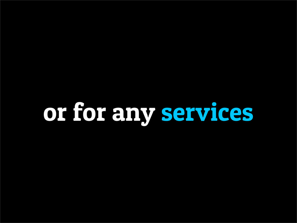 or for any services