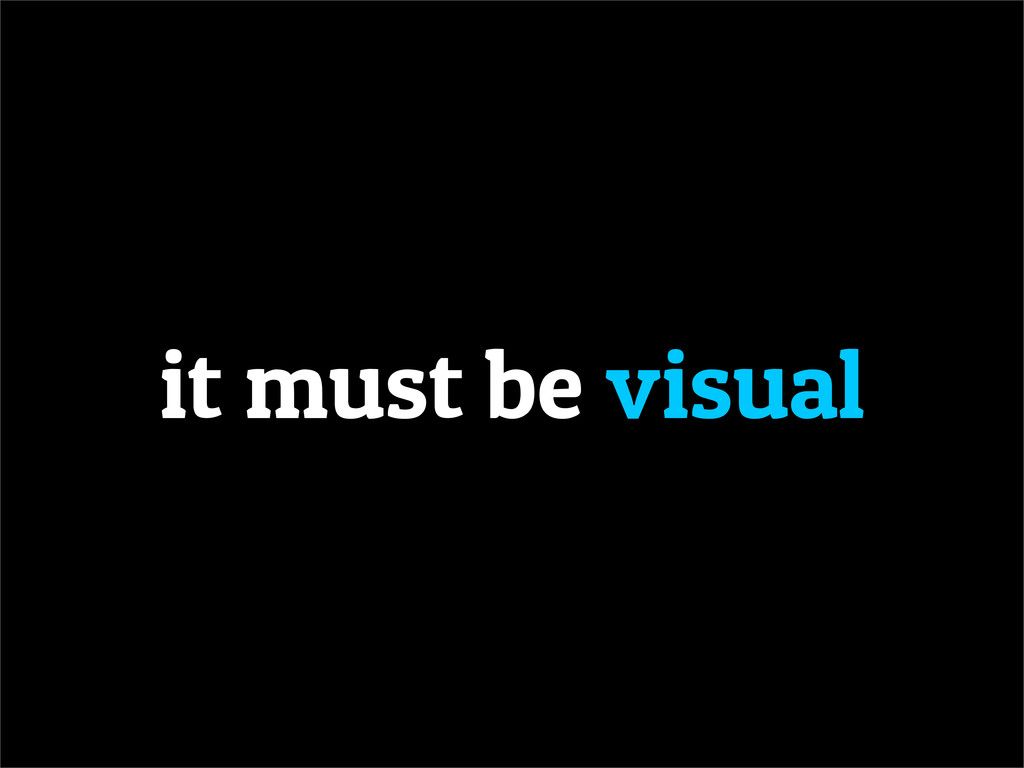 it must be visual