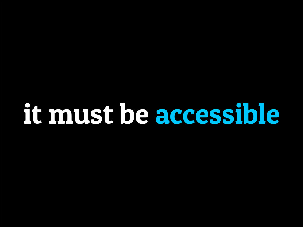 it must be accessible