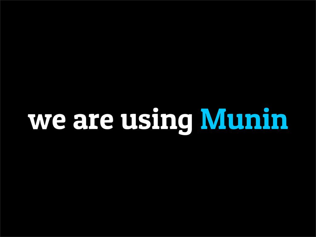we are using Munin