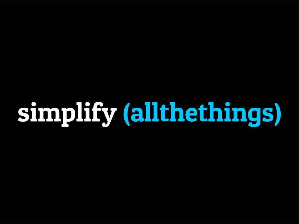 simplify (allthethings)