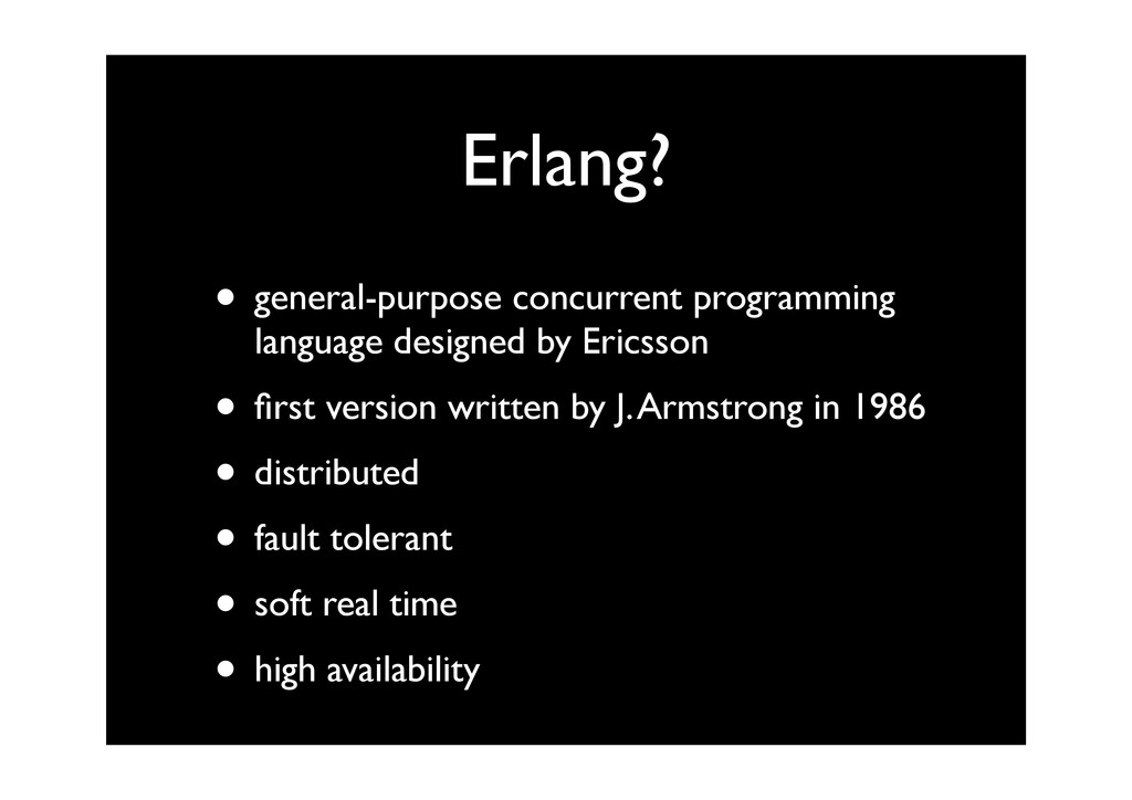 Erlang? • general-purpose concurrent programmin...