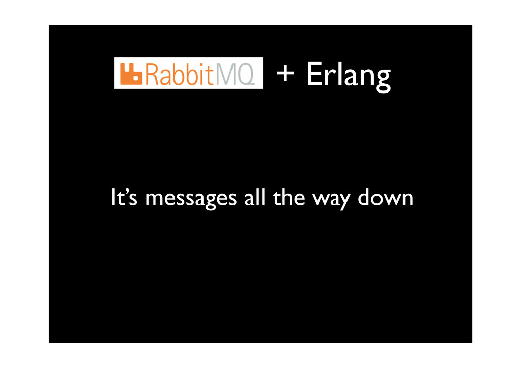 + Erlang It's messages all the way down