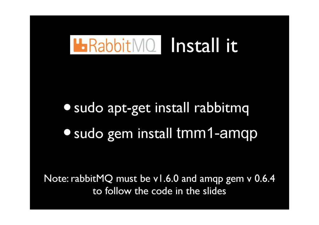 Install it •sudo apt-get install rabbitmq •sudo...