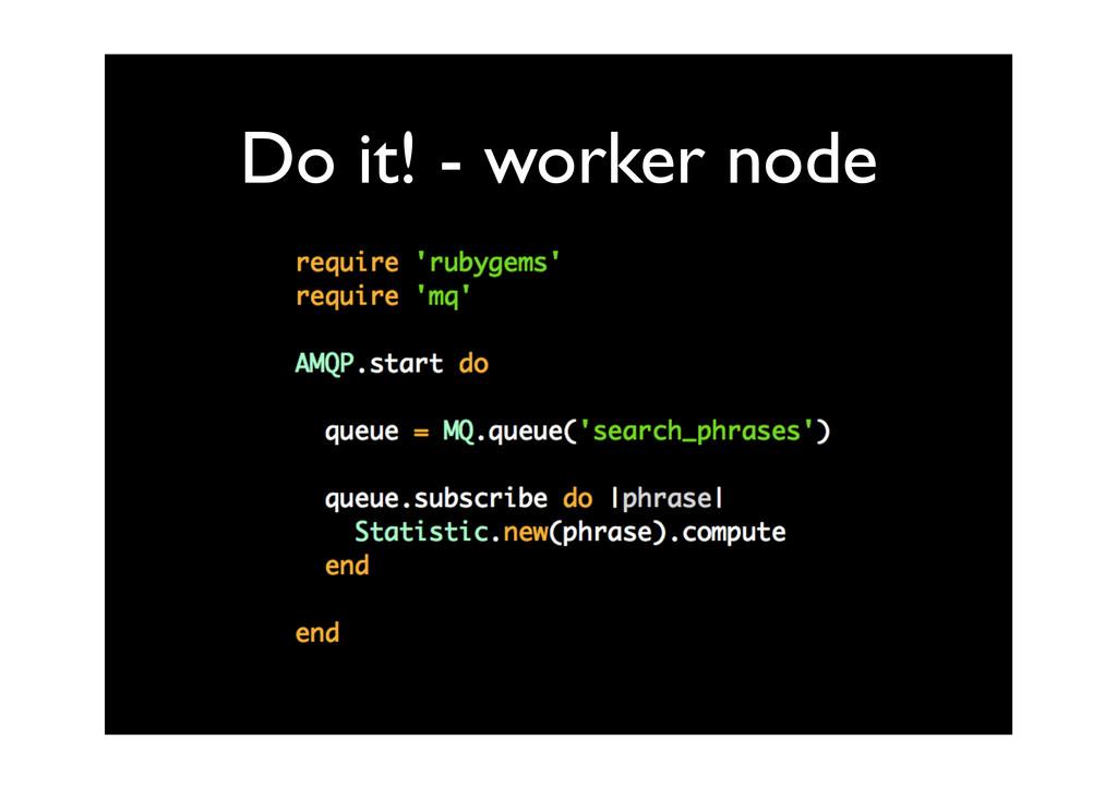 Do it! - worker node